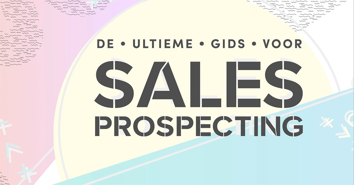 De ultimate gids voor sales prospecting