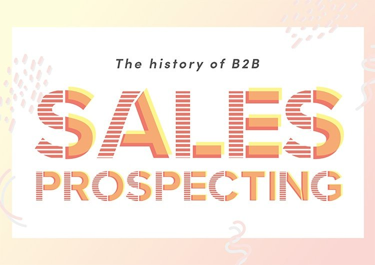 Sales Prospecting Guide: The History of B2B Sales Prospecting